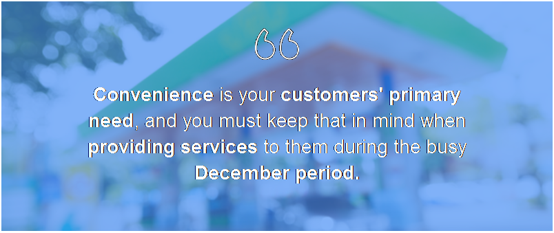 Text Box:           Convenience is your customers' primary need, and you must keep that in mind when providing services to them during the busy December period.